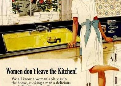 feminism - (sexism) (women, don't leave the kitchen)