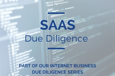 SaaS Due Diligence  How to Evaluate a SaaS Business Model   FE     This article is part of our Internet Business Due Diligence series  in  which we provide you with information on what makes a particular business  model