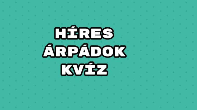 Híres Árpádok kvíz - felelj 9 kérdésre!