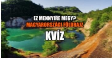 Nézzük ez mennyire megy? Egy jó kis magyarországi földrajz KVÍZ