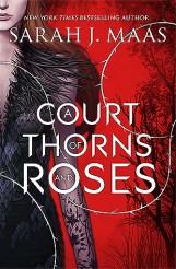 Sarah J. Maas - A Court of Thorns and Roses