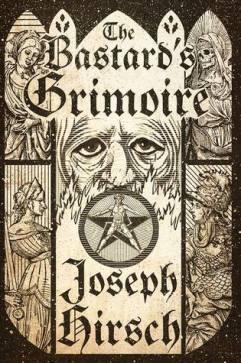 Joseph Hirsch - The Bastard's Grimoire