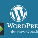 55 WordPress Interview Questions and Answers for Experienced – Updated 2020