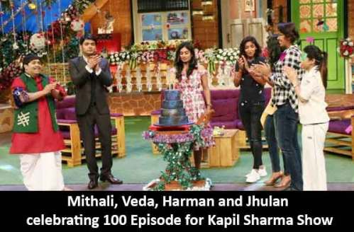 ithali Raj, Veda Krishnamurthy, Jhulan Goswami and Harmanpreet Kaur celebrating 100th Episode for Kapil Sharma show