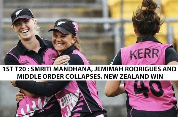 1st T20I - Smriti Mandhana, Jemimah Rodrigues and middle order collapses, New Zealand win