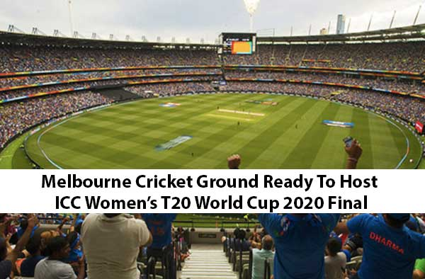 Melbourne Cricket Ground Ready To Host ICC Women's T20 World Cup 2020 Final