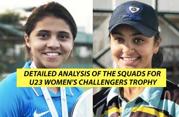 Detailed analysis of the Squads for U23 Women's Challengers Trophy
