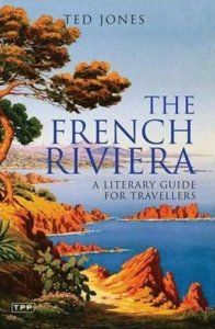 The French Riviera: A Literary Guide for Travellers by Ted Jones