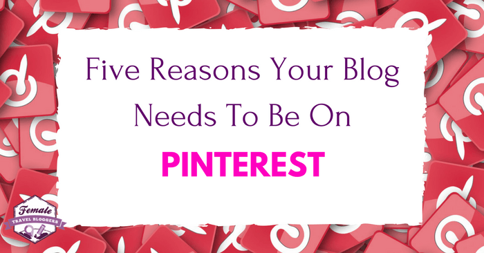 Five Reasons Your Blog Needs To Be On Pinterest