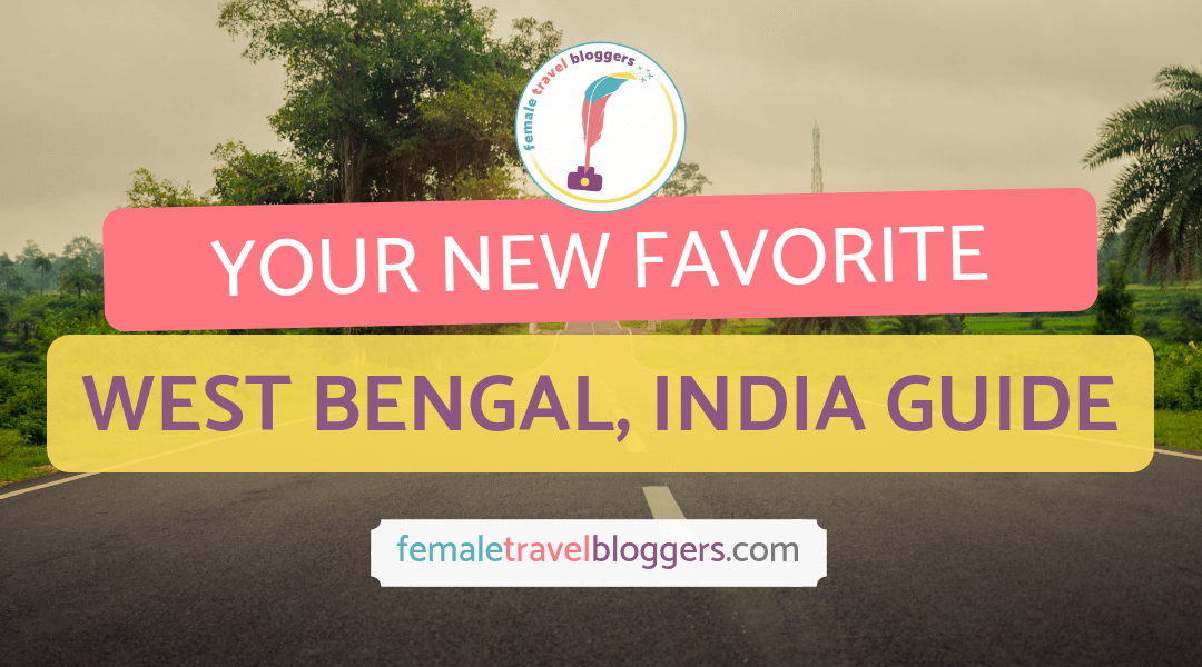 Destination Guide: West Bengal, India | Female Travel Bloggers