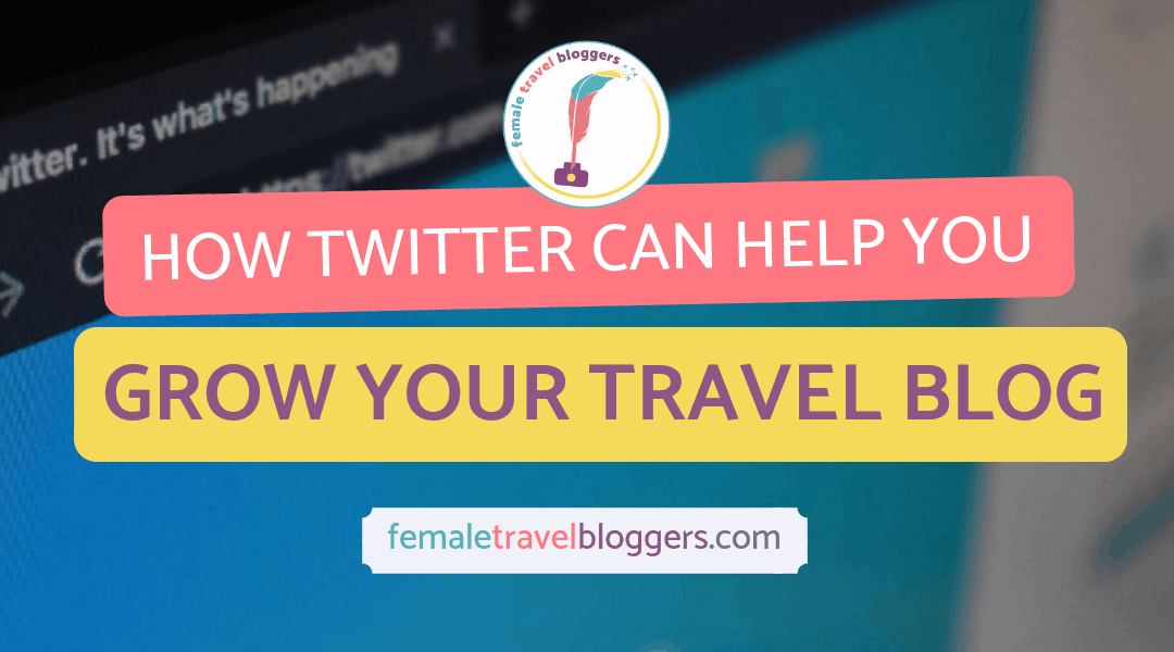 How Twitter Can Help You Grow Your Travel Blog