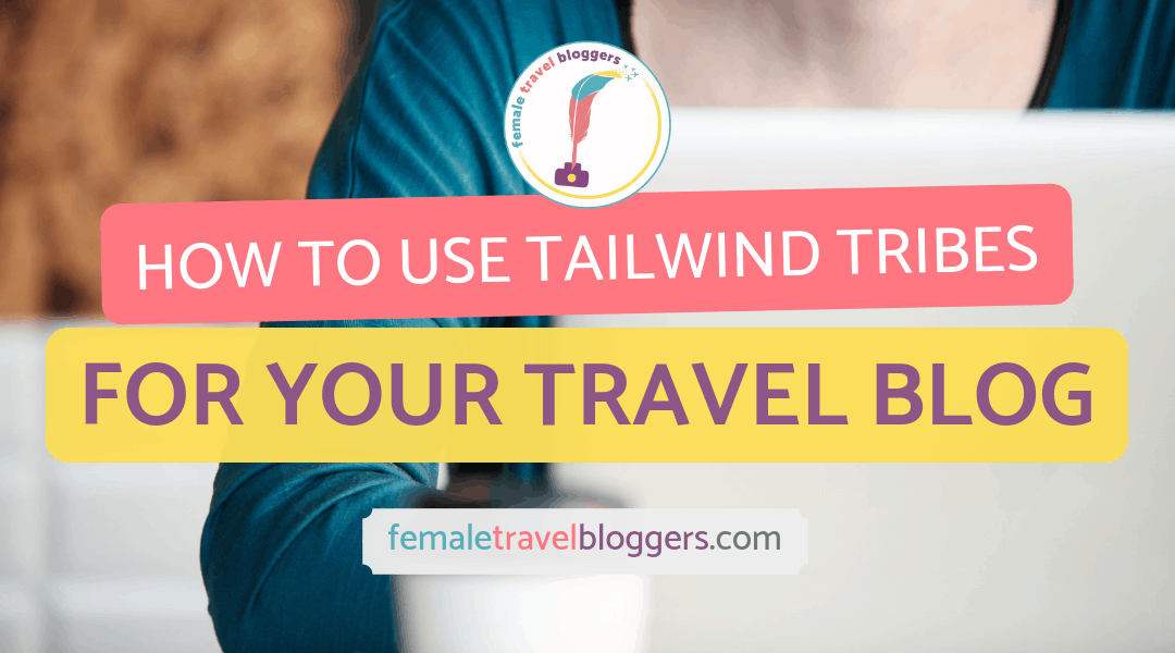How to Use Tailwind Tribes For Your Travel Blog
