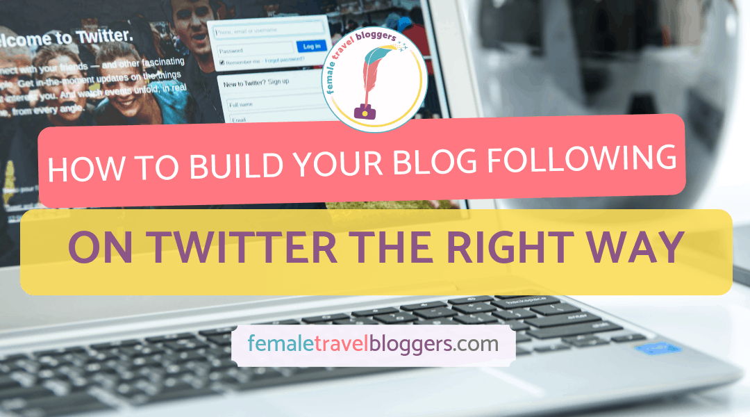 How to Build Your Blog Following on Twitter the Right Way