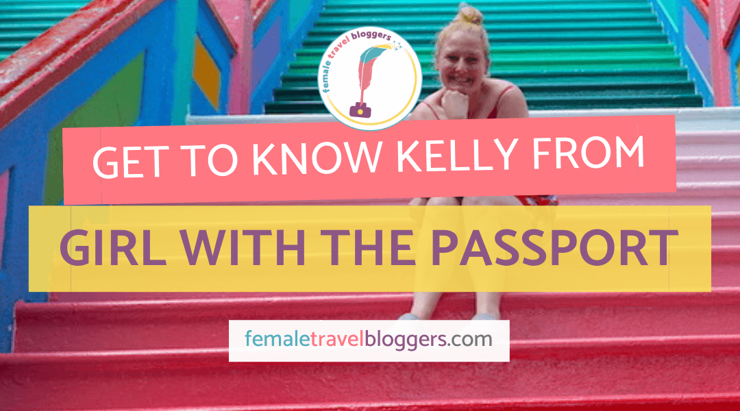 Get To Know Kelly From Girl With A Passport