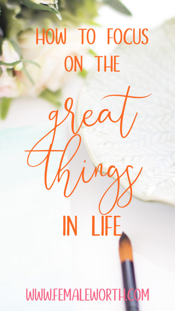 how to focus on the great things in life