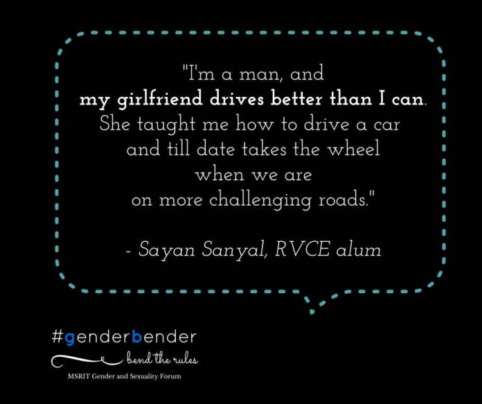 """""""I am a man and my girlfriend drives a car better than I can. She taught me how to drive a car and till date takes the wheel when we are on more challenging roads."""" - Sayan Sanyal, RVCE alum"""