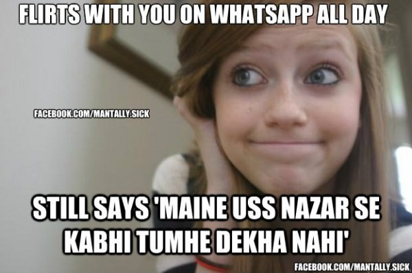 Next Ban Idea. Ban those girls who say, I like you but tumhe kabhi us nazar se dekha nahin.