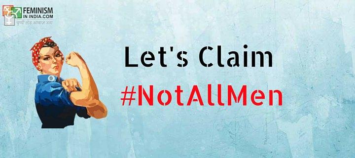 Let's claim #NotAllMen