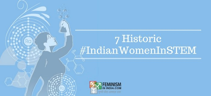 7 Historic Indian Women In STEM We Don't Know Of But Should