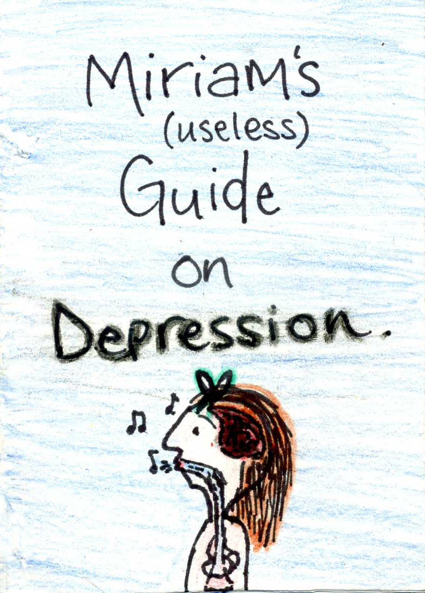 Miriam's (Useless) Guide On Depression
