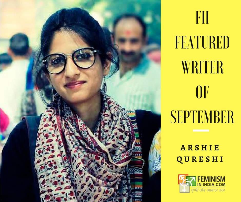Meet Arshie Qureshi: FII's Featured Writer Of September | Feminism In India