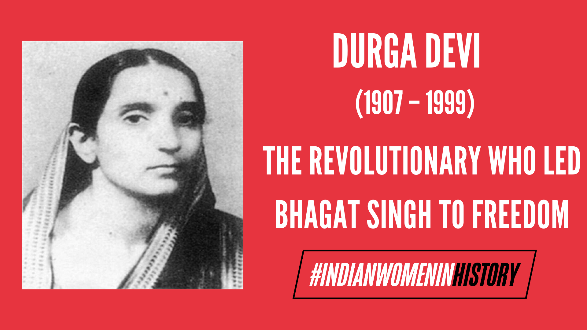 Like many women revolutionaries of her time, Durga Devi fought not only to repel the autocratic government from her homeland but shape the route to women's participation in the freedom struggle.