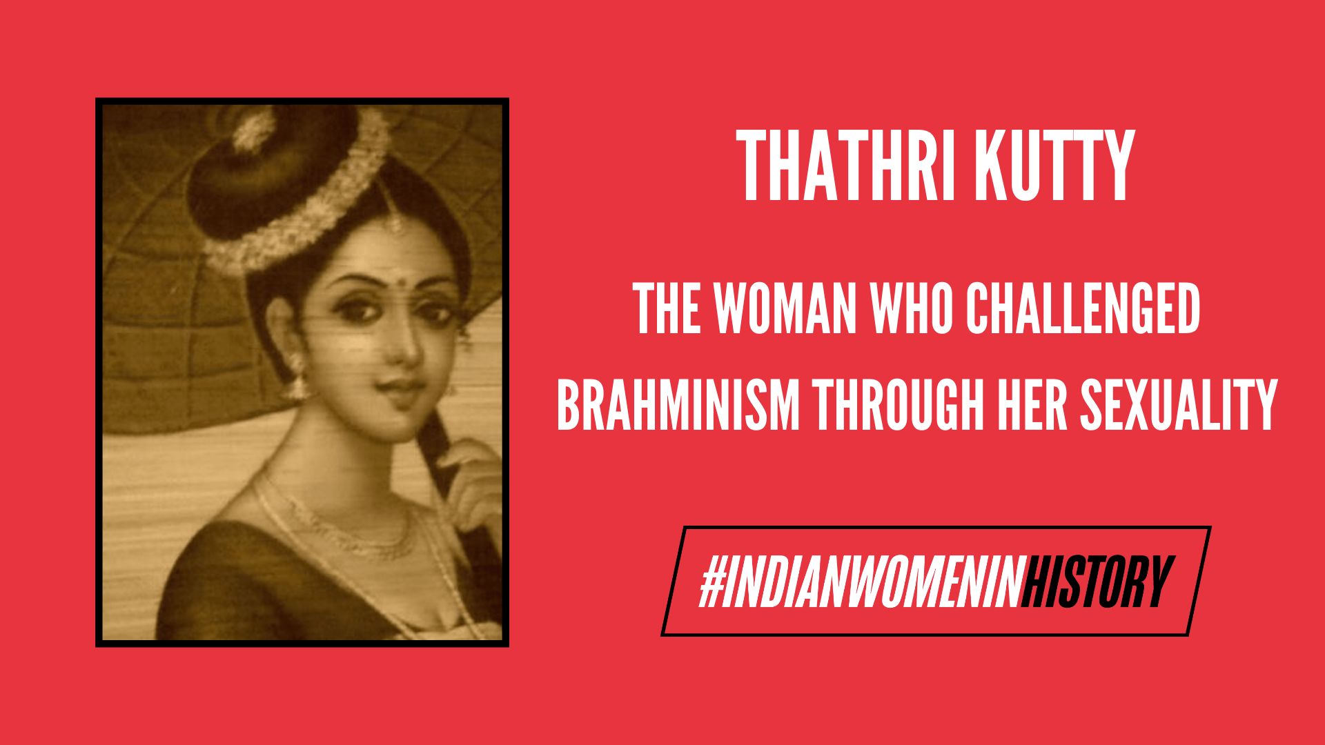 Thathri Kutty: The Woman Who Challenged Brahminism Through Her Sexuality | #IndianWomenInHistory