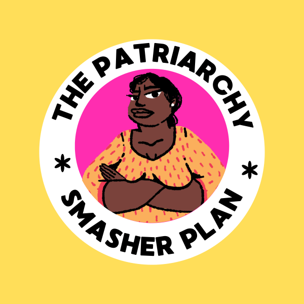 The Patriarchy Smasher Plan