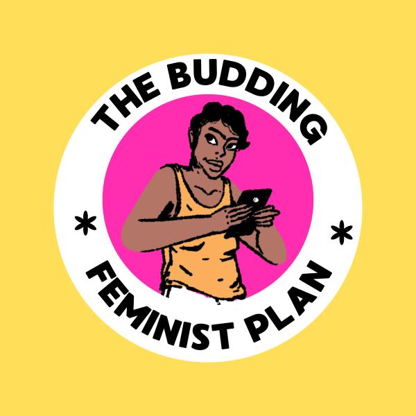 The Budding Feminist Plan