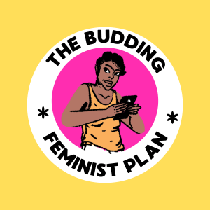 The Budding Feminist Plan