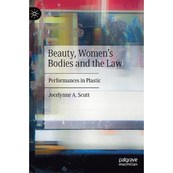 Beauty, Women's Bodies and the Law, Performances in Plastic by Jocelynne A.  Scutt | 9783030279974 | Booktopia