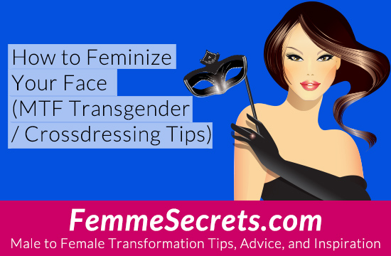 How To Feminize Your Face Mtf