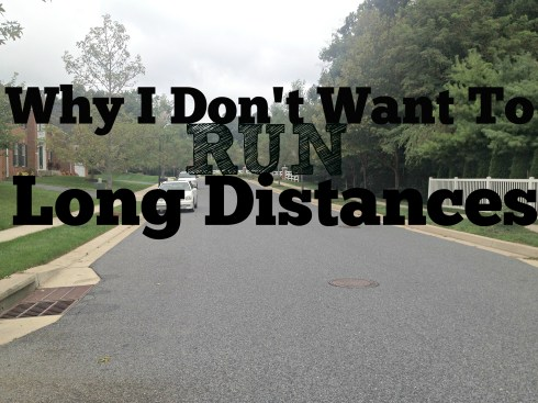 Why I Don't Want To Run Long Distances