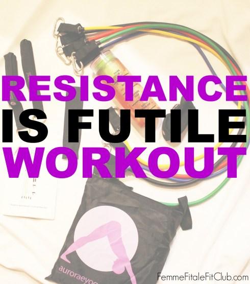 Resistance is Futile Workout