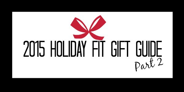 2015 Holiday Fit Gift Guide Part 2 again