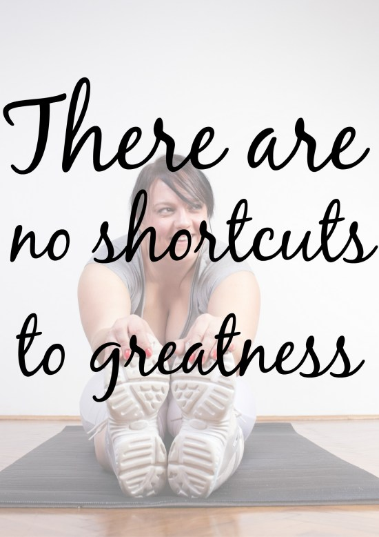 There are no shortcuts to greatness