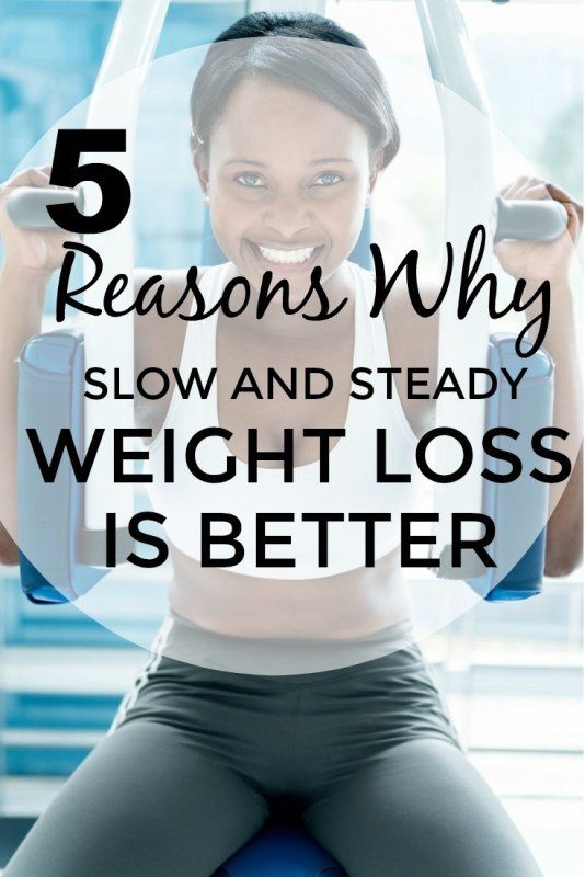 5 reasons why slow and steady weight loss is better