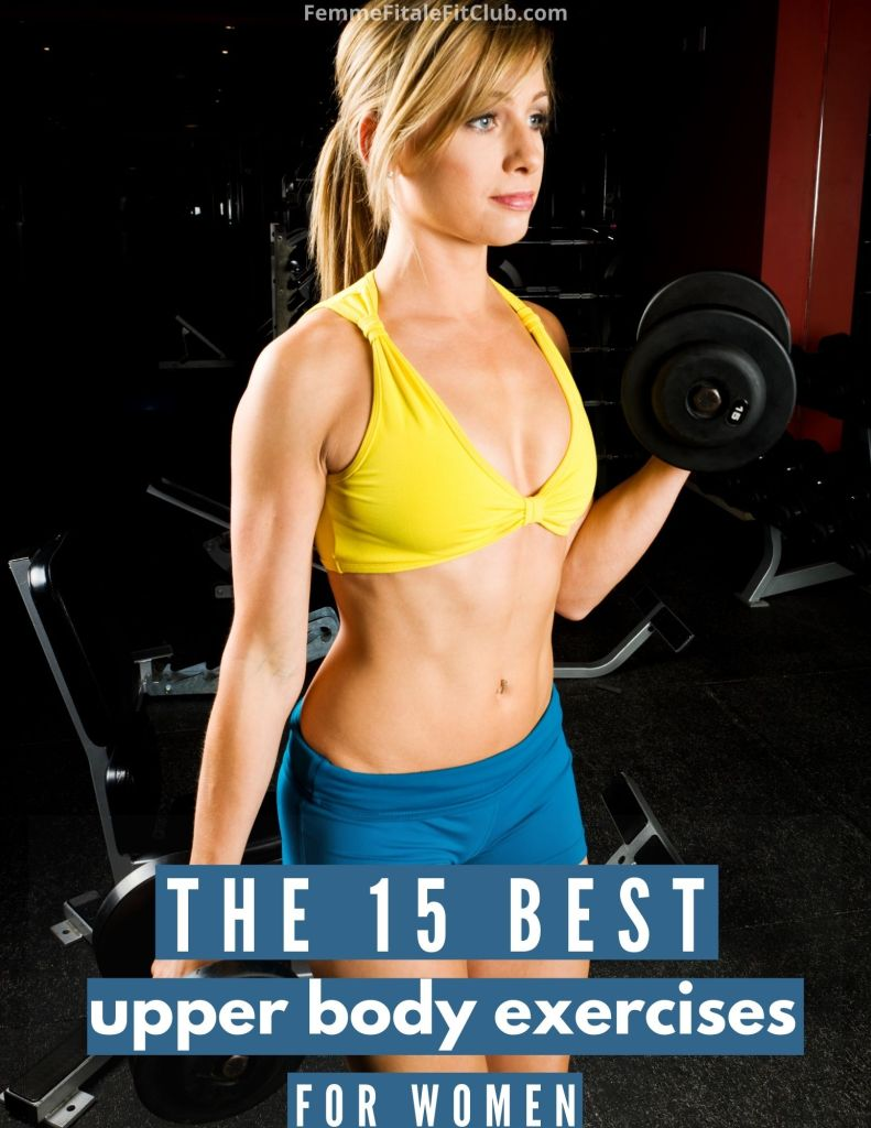 I have created a list of the best 15 upper body exercises for women to help tone, tighten and strengthen for an overall sexy physique.
