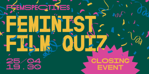 """Event banner for the Feminist Film Quiz Closing Event. The text on the banner says: """"Femspectives Feminist Film Quiz, Closing Event, 25/04, 7.30 pm"""""""