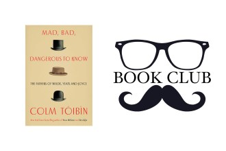 MAD, BAD AND DANGEROUS TO KNOW By Colm Tóibín
