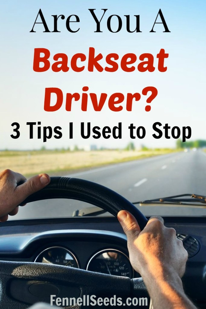 """I used to be a terrible backseat driver. With all my """"helpful"""" advice my husband just got more annoyed with my backseat driving. Here is how I learned to stop."""