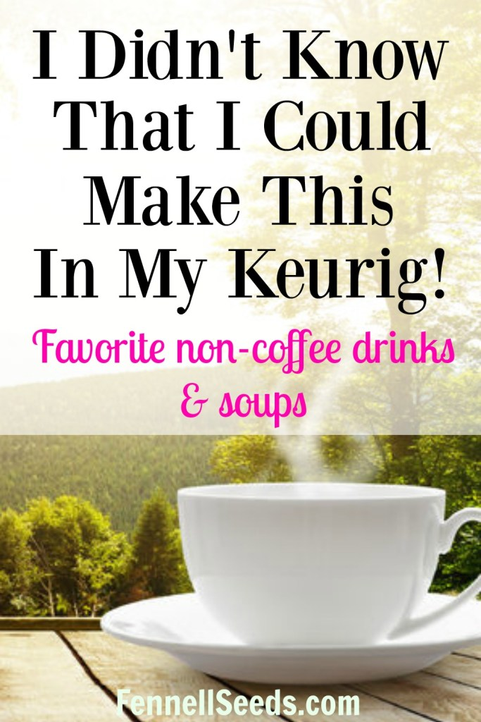 Keurig | Beverages | caffeine free drink | I love my Keurig but don't drink coffee. Here are some favorite non-coffee drinks for the Keurig plus soup. I enjoy hot beverages in the winter so these are really delicious.