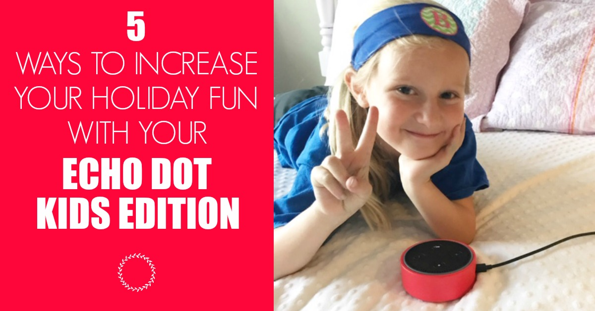 5 Amazing Things To Do With Your Echo Dot Kids Edition To Make The Holidays Even More Fun
