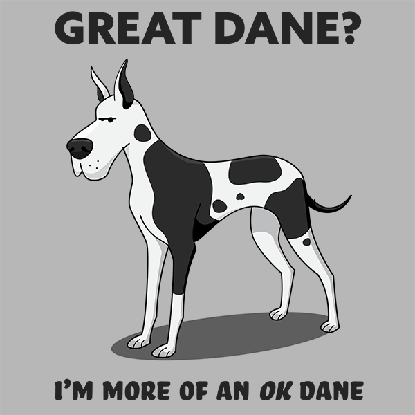 Gread Dane? I'm More of an OK Dane.
