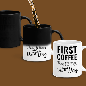 First Coffee, Then I'll Walk the Dog color changing mug