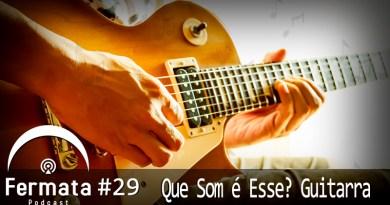 capa2 - Fermata Podcast #29 – Que Som é Esse? Guitarra