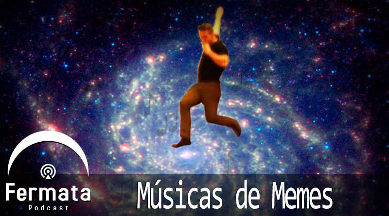 Vitrine1 - Fermata Especial – #PodosferaUnida – Músicas de Memes