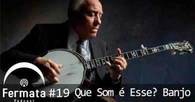 Vitrine 1 - Fermata Podcast #19 – Que Som é Esse? Banjo