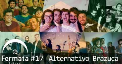 Vitrine 15 - Fermata Podcast #17 – Alternativo Brazuca