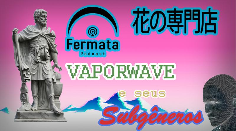 Vitrine1 1 1 1 - Fermata Podcast #32 – Vaporwave e seus Subgêneros